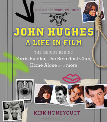 John Hughes: A Life in Film: The Genius Behind Ferris Bueller, The Breakfast Club, Home Alone, and more Cover Image