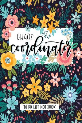 Chaos Coordinator: To Do List Notebook: To Do & Dot Grid Matrix: Modern Florals with Hand Lettering Art 0229 Cover Image
