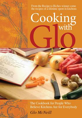 Cooking with Glo: The Cookbook for People Who Believe Kitchens are for Everybody Cover Image