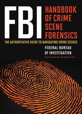 FBI Handbook of Crime Scene Forensics: The Authoritative Guide to Navigating Crime Scenes Cover Image