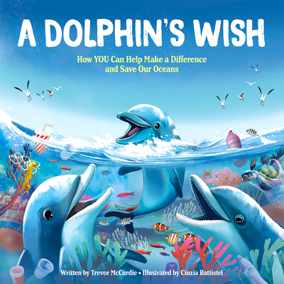 A Dolphin's Wish: How YOU Can Help Make a Difference and Save Our Oceans Cover Image