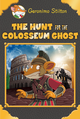 The Hunt for the Colosseum Ghost by Geronimo Stilton