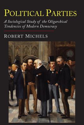 Political Parties: A Sociological Study of the Oligarchial Tendencies of Modern Democracy Cover Image