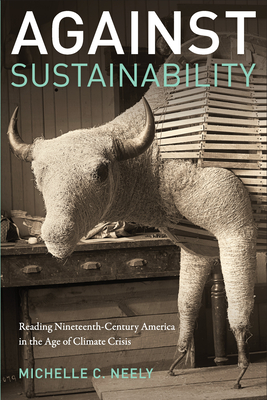 Against Sustainability: Reading Nineteenth-Century America in the Age of Climate Crisis Cover Image