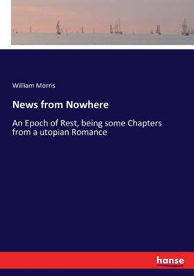 News from Nowhere: An Epoch of Rest, being some Chapters from a utopian Romance Cover Image