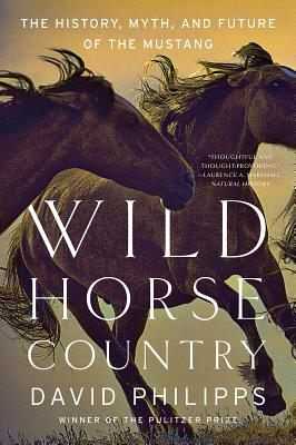 Wild Horse Country: The History, Myth, and Future of the Mustang, America's Horse Cover Image