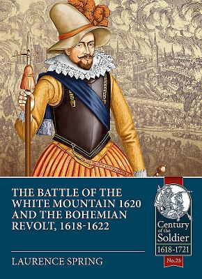 The Battle of the White Mountain 1620 and the Bohemian Revolt, 1618-1622 (Century of the Soldier #25) Cover Image