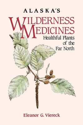Alaska's Wilderness Medicines: Healthful Plants of the Far North Cover Image