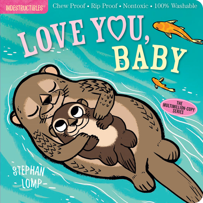 Indestructibles: Love You, Baby: Chew Proof · Rip Proof · Nontoxic · 100% Washable (Book for Babies, Newborn Books, Safe to Chew) Cover Image