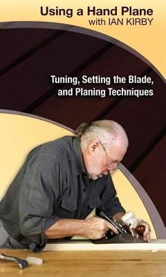 Using a Hand Plane with Ian Kirby: Tuning, Setting the Blade, and Planing Techniques Cover Image