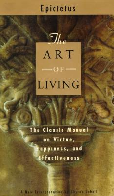 The Art of Living: The Classical Mannual on Virtue, Happiness, and Effectiveness Cover Image