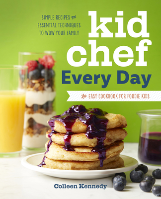Kid Chef Every Day: The Easy Cookbook for Foodie Kids Cover Image