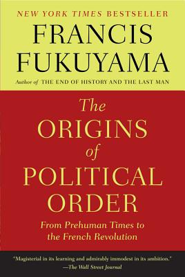 The Origins of Political Order: From Prehuman Times to the French Revolution Cover Image