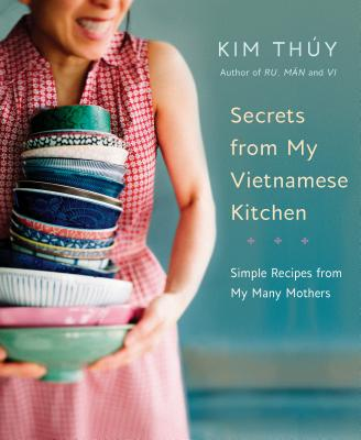 Secrets from My Vietnamese Kitchen: Simple Recipes from My Many Mothers Cover Image