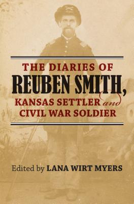 The Diaries of Reuben Smith, Kansas Settler and Civil War Soldier Cover Image