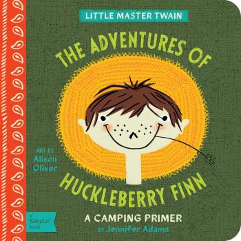 The Adventures of Huckleberry Finn: A Babylit(r) Camping Primer (BabyLit Books) Cover Image