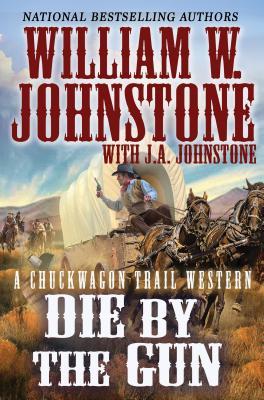 Cover for Die by the Gun (Chuckwagon Trail)