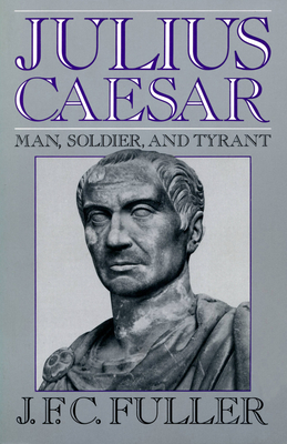 Julius Caesar: Man, Soldier, And Tyrant Cover Image
