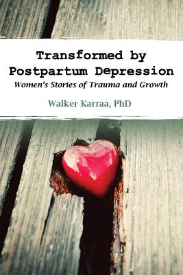 Transformed by Postpartum Depression: Women's Stories of Trauma and Growth Cover Image