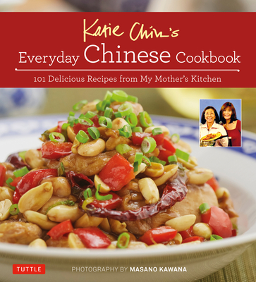 Katie Chin's Everyday Chinese Cookbook: 101 Delicious Recipes from My Mother's Kitchen Cover Image