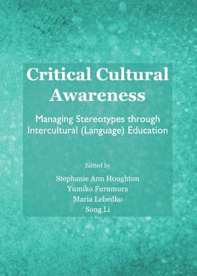 Critical Cultural Awareness: Managing Stereotypes Through Intercultural (Language) Education Cover Image