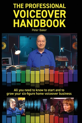 The Professional Voiceover Handbook: All you need to know to start and grow your six-figure home voiceover business Cover Image
