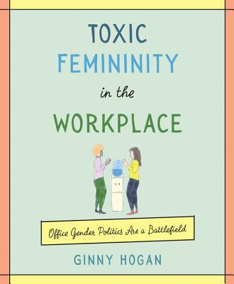 Toxic Femininity in the Workplace: Office Gender Politics Are a Battlefield Cover Image