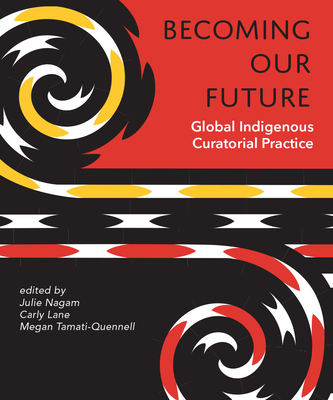 Becoming Our Future: Global Indigenous Curatorial Practice Cover Image