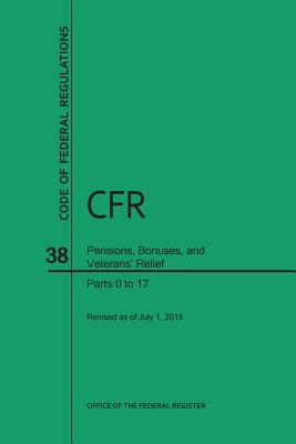 Code of Federal Regulations, Title 38, Pensions, Bonuses, and Veterans' Relief, PT. 0-17, Revised as of July 1, 2015 (Revised) Cover Image