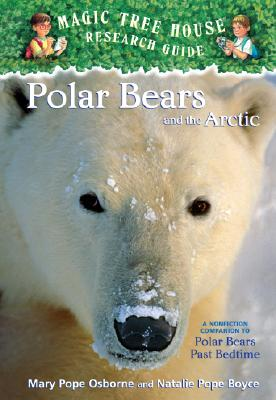 Polar Bears and the Arctic: A Nonfiction Companion to Magic Tree House #12: Polar Bears Pastbedtime Cover Image