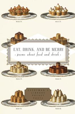 Eat, Drink, and Be Merry: Poems about Food and Drink Cover Image