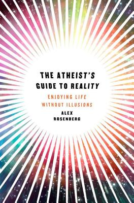 The Atheist's Guide to Reality: Enjoying Life Without Illusions Cover Image