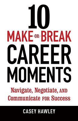 10 Make-Or-Break Career Moments: Navigate, Negotiate, and Communicate for Success Cover Image