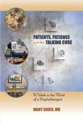 Patients, Patience, and the Talking Cure: A Week in the Mind of a Psychotherapist Cover Image