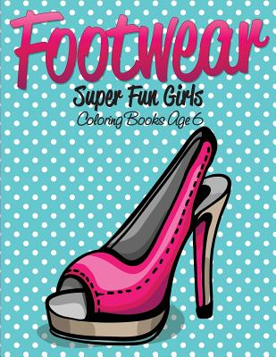 Footwear Super Fun Girls Coloring Books Age 6 Cover Image
