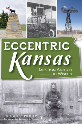 Eccentric Kansas: Tales from Atchison to Winfield Cover Image