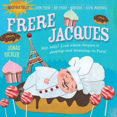 Indestructibles: Frere Jacques: Chew Proof · Rip Proof · Nontoxic · 100% Washable (Book for Babies, Newborn Books, Safe to Chew) Cover Image