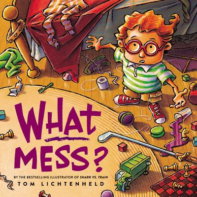 What Mess? by Tom Lichtenheld
