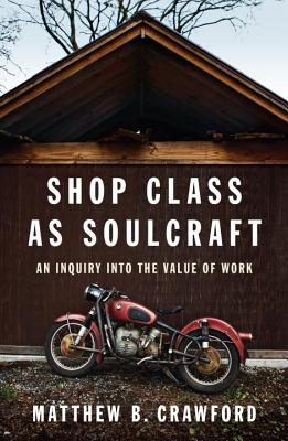 Shop Class as Soulcraft: An Inquiry Into the Value of Work Cover Image