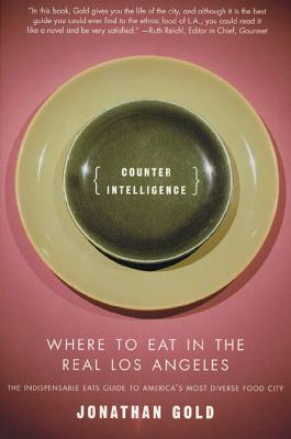 Counter Intelligence: Where to Eat in the Real Los Angeles Cover Image