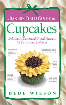 A Baker's Field Guide to Cupcakes: Deliciously Decorated Crowd Pleasers for Parties and Holidays Cover Image