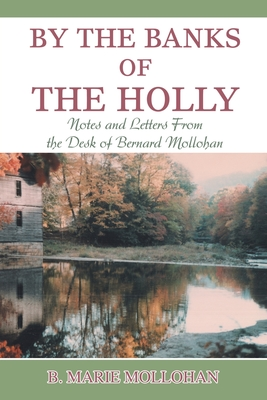 By The Banks of the Holly: Notes and Letters From the Desk of Bernard Mollohan Cover Image