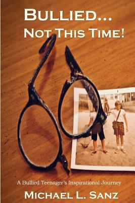 Bullied...Not This Time!: A Bullied Teenager's Inspirational Journey Cover Image