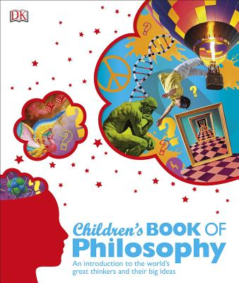 Children's Book of Philosophy: An Introduction to the World's Great Thinkers and Their Big Ideas Cover Image