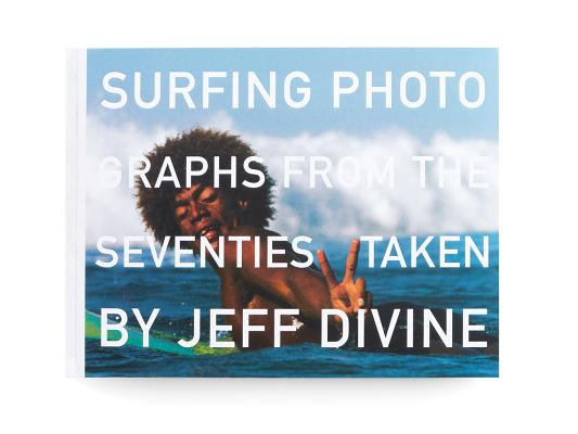 Surfing Photographs from the Seventies Taken by Jeff Divine Cover Image