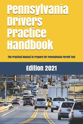Pennsylvania Drivers Practice Handbook: The Manual to prepare for Pennsylvania Permit Test - More than 300 Questions and Answers Cover Image
