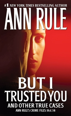 But I Trusted You: Ann Rule's Crime Files #14 Cover Image