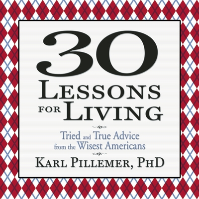 30 Lessons for Living: Tried and True Advice from the Wisest Americans Cover Image