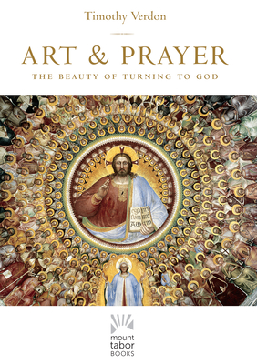 Art and Prayer: The Beauty of Turning to God (Mount Tabor Books) Cover Image