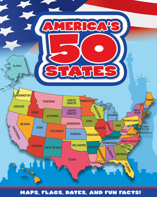 America's 50 States: Maps, Flags, Dates, and Fun Facts! Cover Image